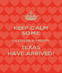 KEEP CALM SOME GOODIES FROM TEXAS HAVE ARRIVED! - Personalised Poster A4 size