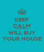 KEEP CALM SOMEBODY WILL BUY YOUR HOUSE - Personalised Poster A4 size