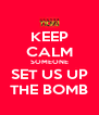 KEEP CALM SOMEONE SET US UP THE BOMB - Personalised Poster A4 size
