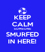 KEEP CALM SOMEONE SMURFED IN HERE! - Personalised Poster A4 size