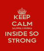 KEEP CALM SOMETHING INSIDE SO STRONG - Personalised Poster A4 size