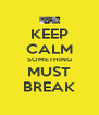 KEEP CALM SOMETHING MUST BREAK - Personalised Poster A4 size