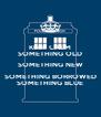 KEEP CALM SOMETHING OLD SOMETHING NEW SOMETHING BORROWED SOMETHING BLUE - Personalised Poster A4 size