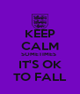 KEEP CALM SOMETIMES  IT'S OK TO FALL - Personalised Poster A4 size