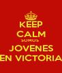 KEEP CALM SOMOS  JOVENES EN VICTORIA - Personalised Poster A4 size
