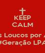 KEEP CALM  Somos Loucos por Almas #Geração LPA - Personalised Poster A4 size