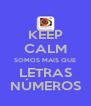 KEEP CALM SOMOS MAIS QUE LETRAS NÚMEROS - Personalised Poster A4 size