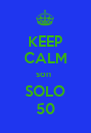 KEEP CALM son  SOLO 50 - Personalised Poster A4 size