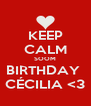 KEEP CALM SOOM BIRTHDAY  CÉCILIA <3 - Personalised Poster A4 size
