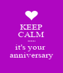 KEEP CALM soon it's your  anniversary - Personalised Poster A4 size