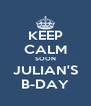 KEEP CALM SOON JULIAN'S B-DAY - Personalised Poster A4 size