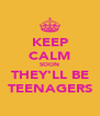 KEEP CALM SOON THEY'LL BE TEENAGERS - Personalised Poster A4 size