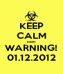 KEEP CALM soon WARNING! 01.12.2012 - Personalised Poster A4 size