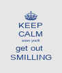 KEEP CALM soon you'll get out  SMILLING - Personalised Poster A4 size