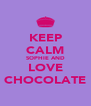 KEEP CALM SOPHIE AND LOVE CHOCOLATE - Personalised Poster A4 size