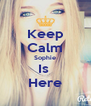 Keep Calm Sophie Is  Here - Personalised Poster A4 size