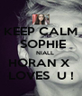 KEEP CALM     SOPHIE          NIALL  HORAN X  LOVES  U ! - Personalised Poster A4 size