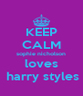 KEEP CALM sophie nicholson loves  harry styles - Personalised Poster A4 size