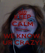 KEEP CALM SOPHIE, WE KNOW  UR CRAZY! - Personalised Poster A4 size