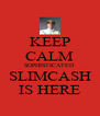 KEEP CALM SOPHISTICATED SLIMCASH IS HERE - Personalised Poster A4 size