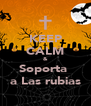 KEEP CALM & Soporta  a Las rubias - Personalised Poster A4 size