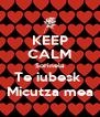 KEEP CALM Sorinela Te iubesk  Micutza mea - Personalised Poster A4 size