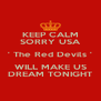 KEEP CALM SORRY USA ' The Red Devils ' WILL MAKE US DREAM TONIGHT - Personalised Poster A4 size
