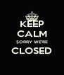 KEEP CALM SORRY WE'RE CLOSED  - Personalised Poster A4 size
