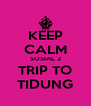 KEEP CALM SOSIAL 2 TRIP TO TIDUNG - Personalised Poster A4 size