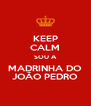 KEEP CALM SOU A MADRINHA DO JOÃO PEDRO - Personalised Poster A4 size
