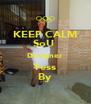 KEEP CALM SoU  Designer Yess By - Personalised Poster A4 size