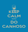 KEEP CALM SOU DO CANHOSO - Personalised Poster A4 size
