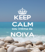 KEEP CALM sou intíma da  NOIVA  - Personalised Poster A4 size