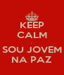KEEP CALM . SOU JOVEM NA PAZ - Personalised Poster A4 size