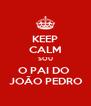 KEEP CALM SOU O PAI DO  JOÃO PEDRO - Personalised Poster A4 size