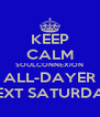 KEEP CALM SOULCONNEXION ALL-DAYER NEXT SATURDAY - Personalised Poster A4 size