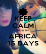 KEEP CALM SOUTH AFRICA 15 DAYS - Personalised Poster A4 size