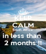KEEP CALM South Africa  in less than  2 months !! - Personalised Poster A4 size