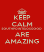 KEEP CALM SOUTHPOINTE/OSGOOD  ARE AMAZING - Personalised Poster A4 size