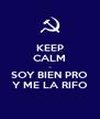KEEP CALM ... SOY BIEN PRO Y ME LA RIFO - Personalised Poster A4 size