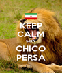 KEEP CALM SOY CHICO PERSA - Personalised Poster A4 size