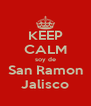 KEEP CALM soy de San Ramon Jalisco - Personalised Poster A4 size