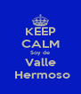 KEEP CALM Soy de Valle  Hermoso - Personalised Poster A4 size