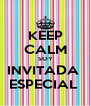 KEEP CALM SOY INVITADA  ESPECIAL  - Personalised Poster A4 size