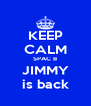 KEEP CALM SPAC B JIMMY is back - Personalised Poster A4 size