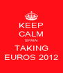 KEEP CALM SPAIN TAKING EUROS 2012 - Personalised Poster A4 size