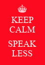 KEEP CALM  SPEAK LESS - Personalised Poster A4 size