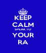 KEEP CALM SPEAK TO YOUR RA - Personalised Poster A4 size