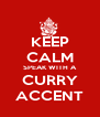 KEEP CALM SPEAK WITH A CURRY ACCENT - Personalised Poster A4 size