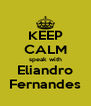 KEEP CALM speak with Eliandro Fernandes - Personalised Poster A4 size